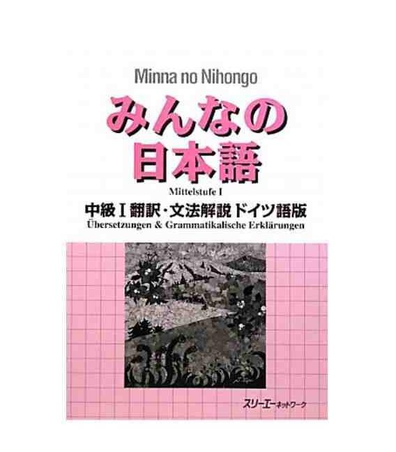 Minna no Nihongo - Intermediate level 1 - Translation & Grammar Notes in German (Chukyu 1)