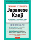 The Complete Guide to Japanese Kanji- Remembering & understanding the 2136 Standard characters